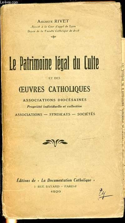 LE PATRIMOINE LEGAL DU CULTE ET DES OEUVRES CATHOLIQUES - ASSOCIATIONS DIOCESAINES / PROPRIETE INDIVIDUELLE ET COLLECTIVE / ASSOCIATIONS, SYNDICATS, SOCIETES.