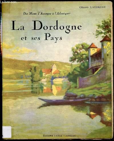 LA DORDOGNE ET SES PAYS - DES MONTS D'AUVERGNE A L'ATLANTIQUE / TOME 1.