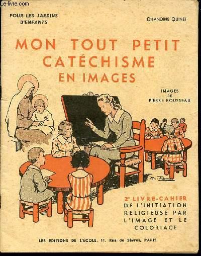 MON TOUT PETIT CATECHISME EN IMAGES - POUR LES JARDINS D'ENFANTS / IMAGES DE PIERRE BROUSSEAU * 2 EME LIBRE-CAHIER DE L'INITIATION RELIGIEUSE PAR L'IMAGE ET LE COLORIAGE.