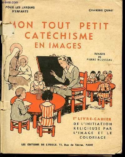 MON TOUT PETIT CATECHISME EN IMAGES - POUR LES JARDINS D'ENFANTS / IMAGES DE PIERRE BROUSSEAU - 1 EME LIBRE-CAHIER DE L'INITIATION RELIGIEUSE PAR L'IMAGE ET LE COLORIAGE.