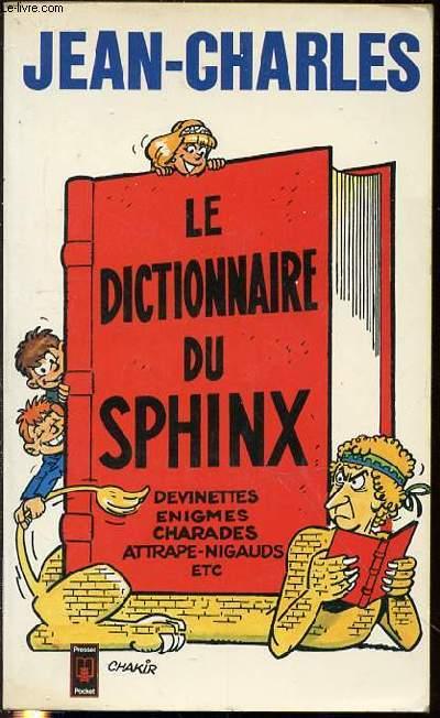 LE DICTIONNAIRE DU SPHINX : DEVINETTES, ENIGMES, CHARADES, ATTRAPE-NIGAUDS, ETC.