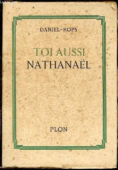 TOI AUSSI NATHANAEL - PAGES CATHOLIQUES / PRESENTEES PAR PIERRE ARROU.