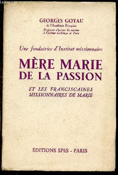 UNE FONDATRICE D'INSTITUT MISSIONNAIRE : MERE MARIE DE LA PASSION ET LES FRANCISCAINES MISSIONNAIRES DE MARIE.