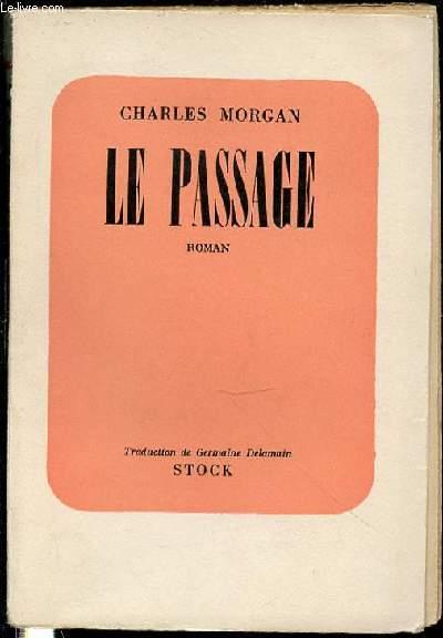 LE PASSAGE - ROMAN / TRADUIT DE L'ANGLAIS PAR GERMAINE DELAMAIN.