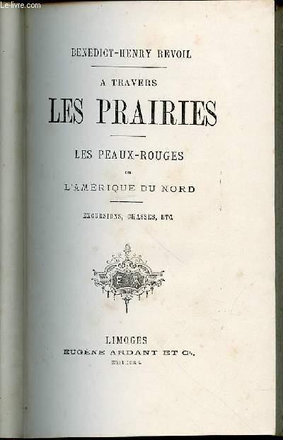 A TRAVERS LES PRAIRIES - LES PEAUX-ROUGES DE L'AMERIQUE DU NORD / EXCURSIONS, CHASSES, ETC.