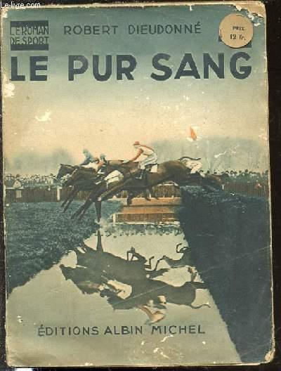 LE PUR SANG - LE ROMAN DE SPORT.