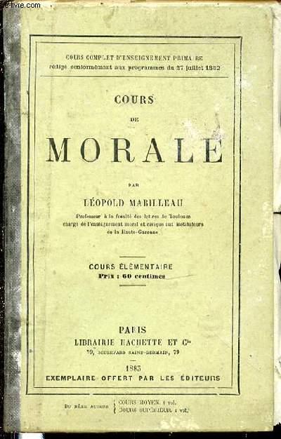 COURS DE MORALE - COURS ELEMENTAIRE / COURS COMPLET D'ENSEIGNEMENT PRIMAIRE REDIGE CONFORMEMENT AUX PROGRAMMES DU 27 JUILLET 1882.