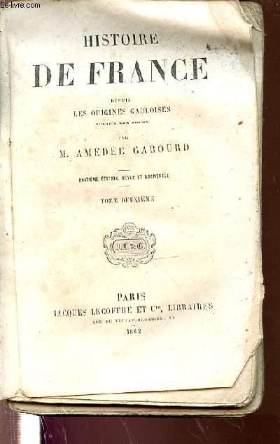 HISTOIRE DE FRANCE DEPUIS LES ORIGINES GAULOISES - TOME DEUXIEME.