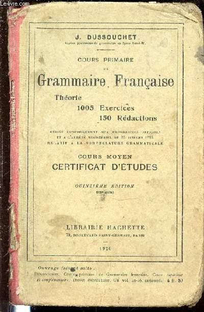 COURS PRIMAIRE DE GRAMMAIRE FRANCAISE : THEORIE 1005 EXERCICES 150 REDACTIONS / COURS MOYEN CERTIFICAT D'ETUDES.