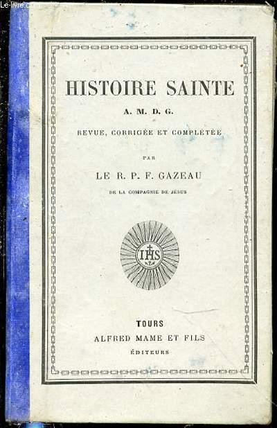 HISTOIRE SAINTE - REVUE, CORRIGEE ET COMPLETEE PAR LE R. P. F. GAZEAU.
