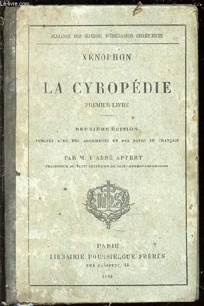 LA CYROPEDIE : PREMIER LIVRE - DEUXIEME EDITION PUBLIEE AVEC DES ARGUMENTS ET DES NOTES EN FRANCAIS PAR L'ABBE APPERT / ALLIANCE DES MAISONS D'EDUCATION CHRETIENNE.