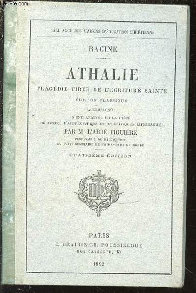 ATHALIE : TRAGEDIE TIREE DE L'ECRITURE SAINTE - EDITION CLASSIQUE ACCOMPAGNEE D'UNE ANALYSE DE LA PIECE, DE NOTES, D'APPRECIATIONS ET DE CRITIQUES LITTERAIRES PAR L'ABBE FIGUIERE.
