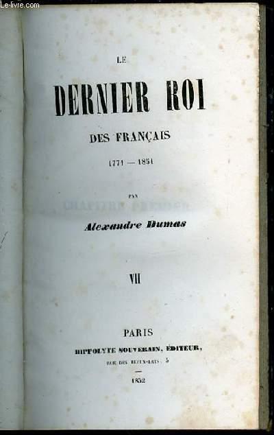 LE DERNIER ROI DES FRANCAIS 1771-1851 - TOME VII.