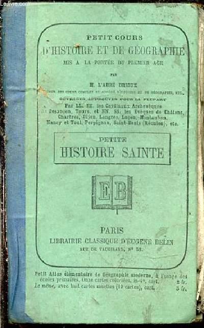 PETIT COURS D'HISTOIRE ET DE GEOGRAPHIE MIS A LA PORTEE DU PREMIER AGE - PETITE HISTOIRE SAINTE.