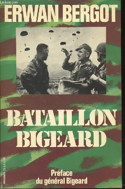 BATAILLON BIGEARD - PREFACE DU GENERAL BIGEARD / INDOCHINE 1952-1954 / ALGERIE 1955-1957 - COLLECTION