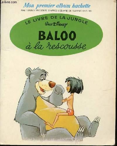 BALOO A LA RESCOUSSE - LE LIVRE DE LA JUNGLE / MON PREMIER ALBUM HACHETTE.