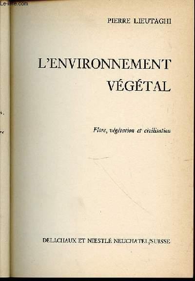 L'ENVIRONNEMENT VEGETAL - FLORE, VEGETATION ET CIVILISATION.