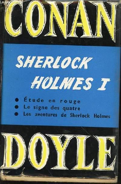 OEUVRES COMPLETS 1 : ETUDE EN ROUGE + LE SIGNE DES QUATRE + LES AVENTURES DE SHERLOCK HOLMES.