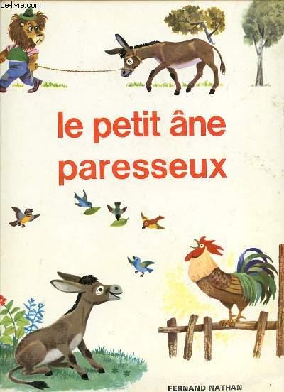 LE PETIT ANE PARESSEUX - ADAPTATION DE NOELLE BRUN / ILLUSTRATIONS DE R. SGRILLI.