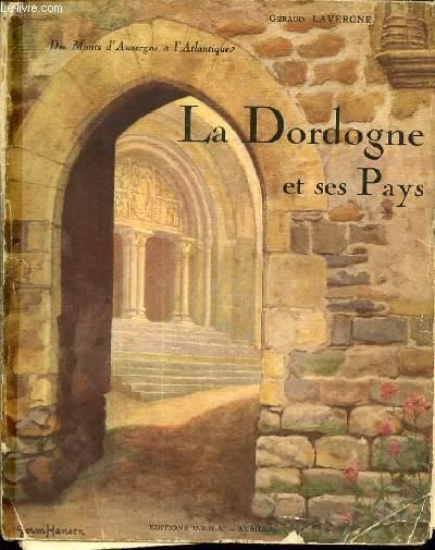 LA DORDOGNE ET SES PAYS - DES MONTS D'AUVERGNE A L'ATLANTIQUE / TOME 2.