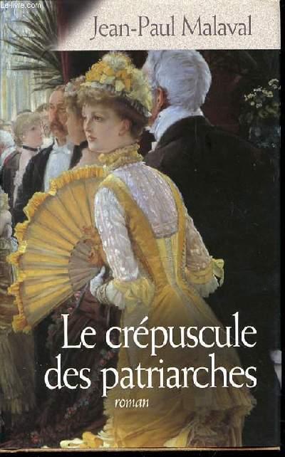 LE CREPUSCULE DES PATRIARCHES - ROMAN.