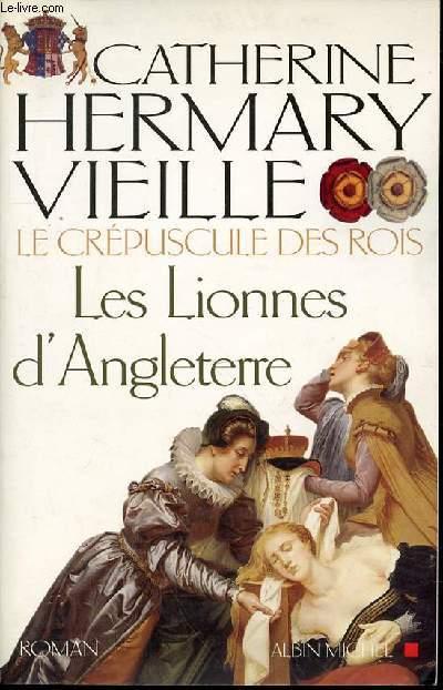 LE CREPUSCULE DES ROIS - TOME 3 : LES LIONNES D'ANGLETERRE.