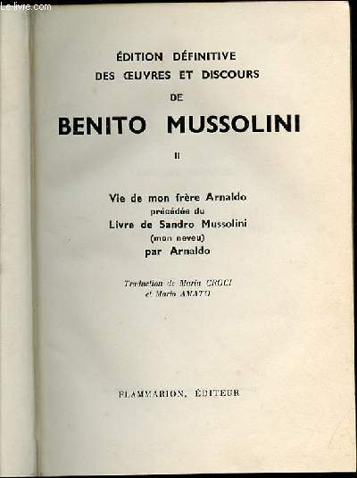 EDITION DEFINITIVE DES OEUVRES ET DISCOURS DE BENITO MUSSOLINI - TOME II : VIE DE MON FRERE ARNALDO PRECEDEE DU LIVRE DE SANDRO MUSSOLINI (MON NEVEU) PAR ARNALDO.