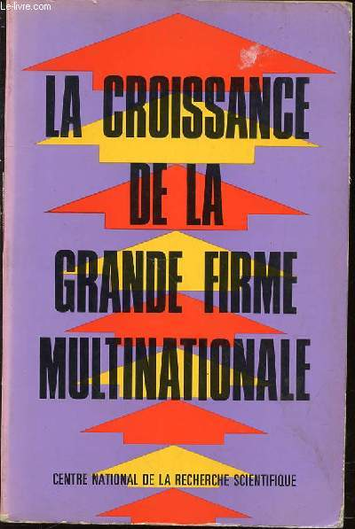 LA CROISSANCE DE LA GRANDE FIRME MULTINATIONALE - THE GROWTH OF THE LARGE MUTINATIONAL CORPORATION / COLLOQUES INTERNATIONAUX DU CENTRE NATIONAL DE LA RECHERCHE SCIENTIFIQUE N°549 - RENNES 28-30 SEPTEMBRE 1973.