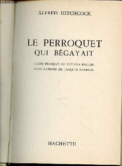 LE PERROQUET QUI BEGAYAIT - TEXTE FRANCAIS DE TATIANA BELLINI / ILLUSTRATIONS DE JACQUES POIRIER.