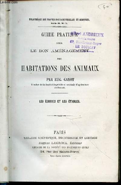GUIDE PRATIQUE POUR LE BON AMENAGEMENT DES HABITATIONS DES ANIMAUX - LES ECURIES ET LES ETABLES + LES BERGERIES, PORCHERIES, HABITATIONS DES ANIMAUX DE LA BASSE-COUR, CLAPIERS, OISELLERIE ET COLOMBIERS.