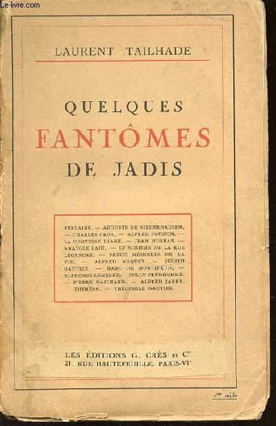 QUELQUES FANTOMES DE JADIS - VERLAINE, CHARLES CROS, ALFRED POUSSIN, ALFRED NAQUET, JUDITH GAUTIER, MARC DE MONTIFAUD, PIERRE GAILHARD, ALFRED JARRY, THEOPHILE GAUTIER, ANATOLE BAJU, JEAN MOREAS, ETC.