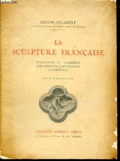 LA SCULPTURE FRANCAISE - EVOLUTION ET TRADITION DES VIEUX MAITRES ROMANS A CARPEAUX.