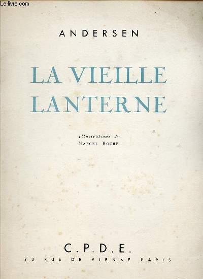 LA VIEILLE LANTERNE - ILLUSTRATIONS DE MARCEL ROCHE. CONTE EXTRAIT DU BULLETIN PERSONNEL DE LA COMPAGNIE PARISIENNE DE DISTRIBUTION D'ELECTRICITE.