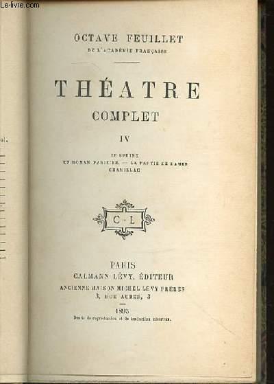 THEATRE COMPLET IV : LE SPHINX, UN ROMAN PARISIEN, LA PARTIE DE DAMES, CHAMILLAC.