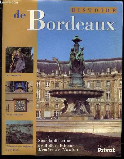 HISTOIRE DE BORDEAUX - LES HOMMES, LA PATRIMOINE, L'HISTOIRE DES ORIGINES A NOS JOURS.