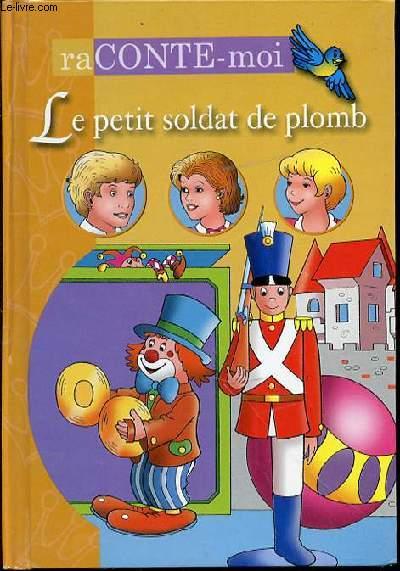 RACONTE-MOI LE PETIT SOLDAT DE PLOMB.