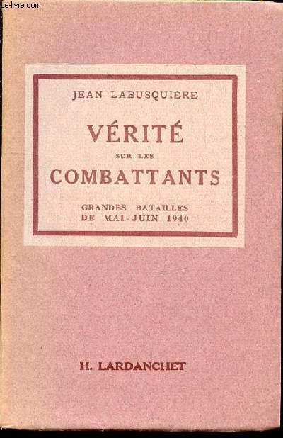 VERITE SUR LES COMBATTANTS - GRANDES BATAILLES DE MAI-JUIN 1940.
