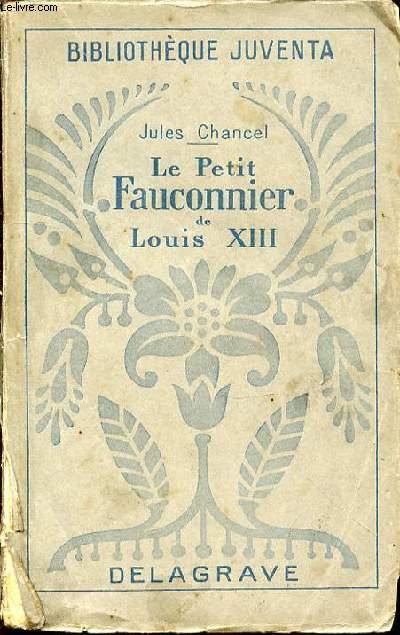 LE PETIT FAUCONNIER DE LOUIS XIII - BIBLIOTHEQUE JUVENTA.
