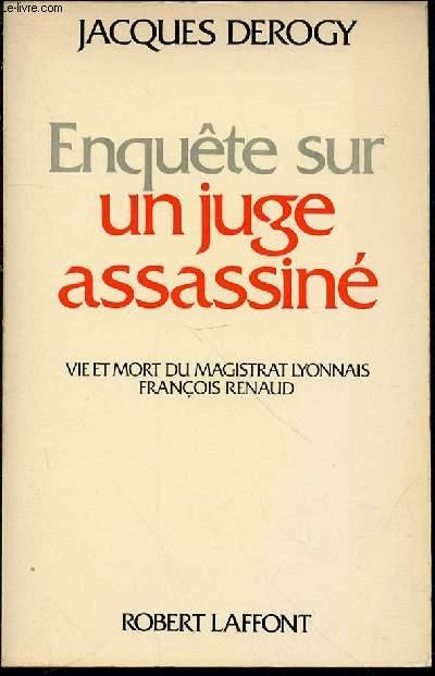 ENQUETE SUR UN JUGE ASSASSINE : VIE ET MORT DU MAGISTRAT LYONNAIS FRANCOIS RENAUD - COLLECTION
