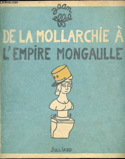 DE LA MOLLARCHIE A L'EMPIRE MONGAULLE - 97 DESSINS (1956-1959).