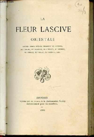 LA FLEUR LASCIVE ORIENTALE - CONTES LIBRES INEDITS TRADUITS DU MONGOL, DE L'ARABE, DU JAPONAIS, DE L'INDIEN, DU CHINOIS, DU PERSAN, DU MALAY, DU TAMOUL, ETC.