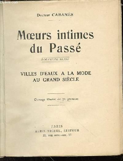 MOEURS INTIMES DU PASSE - VILLES D'EAUX A LA MODE AU GRAND SIECLE.