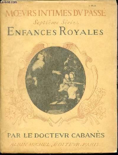 MOEURS INTIMES DU PASSE : ENFANCES ROYALES (DE CHARLES VI A LOUIS XIV) - SEPTIEME SERIE.