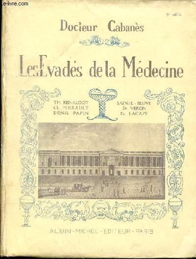 LES EVADES DE LA MEDECINE : TH. RENAUDOT, CL. PERRAULT, DENIS PAPIN, SAINT-BEUVE, VERON ET LACAZE.