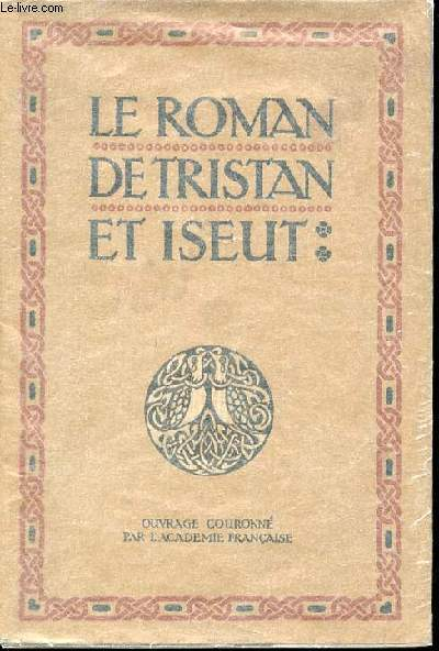 LE ROMAN DE TRISTAN ET ISEUT - OUVRAGE COURONNE PAR L'ACADEMIE FRANCAISE.