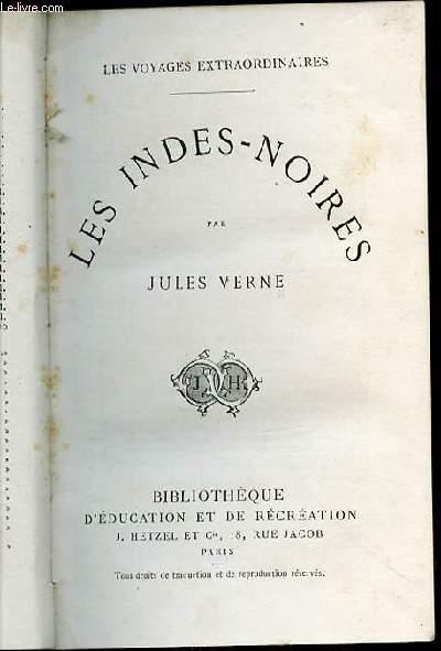 LES INDES-NOIRES - LES VOYAGES EXTRAORDINAIRES / BIBLIOTHEQUE D'EDUCATION ET DE RECREATION.