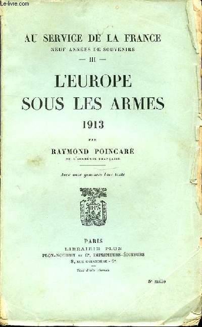 L'EUROPE SOUS LES ARMES 1913 : TOME III  - AU SERVICE DE LA FRANCE, NEUF ANNEES DE SOUVENIRS.