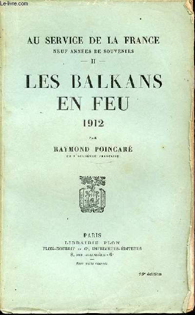 LES BALKANS EN FEU 1912 : TOME II - AU SERVICE DE LA FRANCE, NEUF ANNEES DE SOUVENIRS.