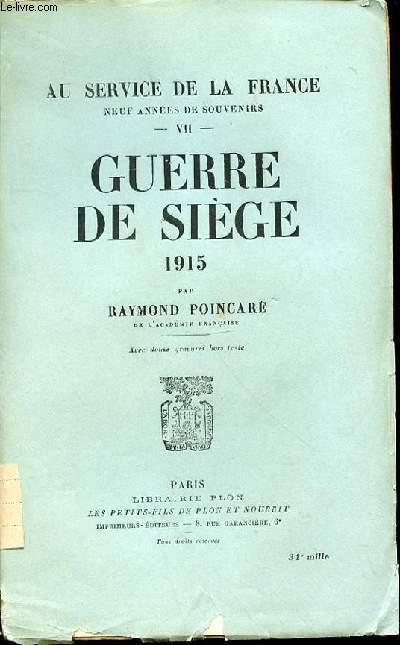 GUERRE DE SIEGE 1915 : TOME VII - AU SERVICE DE LA FRANCE, NEUF ANNEES DE SOUVENIRS.