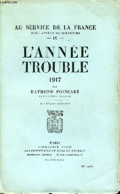 L'ANNEE TROUBLE 1917 : TOME IX - AU SERVICE DE LA FRANCE, NEUF ANNEES DE SOUVENIRS.